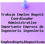 Trabajo Empleo Bogotá Coordinador Administrativo Importante Empresa de Ingeniería Ingeniería