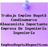 Trabajo Empleo Bogotá Cundinamarca Almacenista Importante Empresa De Ingeniería Ingeniería
