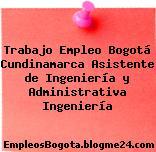 Trabajo Empleo Bogotá Cundinamarca Asistente de Ingeniería y Administrativa Ingeniería