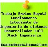 Trabajo Empleo Bogotá Cundinamarca Estudiante de ingeniería de sistemas Desarrollador Full Stack Ingeniería