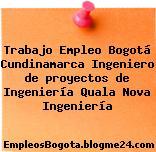 Trabajo Empleo Bogotá Cundinamarca Ingeniero de proyectos de Ingeniería Quala Nova Ingeniería