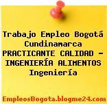 Trabajo Empleo Bogotá Cundinamarca PRACTICANTE CALIDAD – INGENIERÍA ALIMENTOS Ingeniería