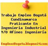 Trabajo Empleo Bogotá Cundinamarca Praticante En Ingenieria Industrial Y/O Afines Ingeniería