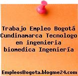 Trabajo Empleo Bogotá Cundinamarca Tecnologo en ingenieria biomedica Ingeniería