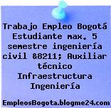 Trabajo Empleo Bogotá Estudiante max. 5 semestre ingeniería civil &8211; Auxiliar técnico Infraestructura Ingeniería