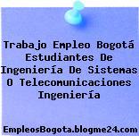 Trabajo Empleo Bogotá Estudiantes De Ingeniería De Sistemas O Telecomunicaciones Ingeniería