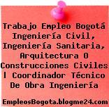 Trabajo Empleo Bogotá Ingeniería Civil, Ingeniería Sanitaria, Arquitectura O Construcciones Civiles | Coordinador Técnico De Obra Ingeniería