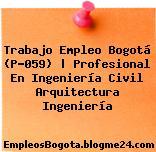 Trabajo Empleo Bogotá (P-059)   Profesional En Ingeniería Civil Arquitectura Ingeniería