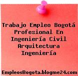 Trabajo Empleo Bogotá Profesional En Ingeniería Civil Arquitectura Ingeniería