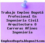 Trabajo Empleo Bogotá Profesional En Ingeniería Civil Arquitectura O Carreras Afines Ingeniería