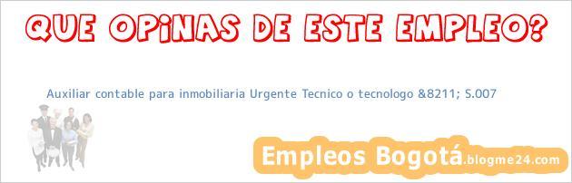 Auxiliar contable para inmobiliaria Urgente Tecnico o tecnologo &8211; S.007