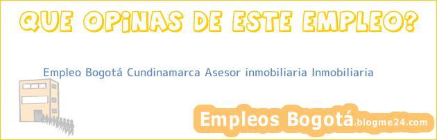 Empleo Bogotá Cundinamarca Asesor Inmobiliaria Inmobiliaria