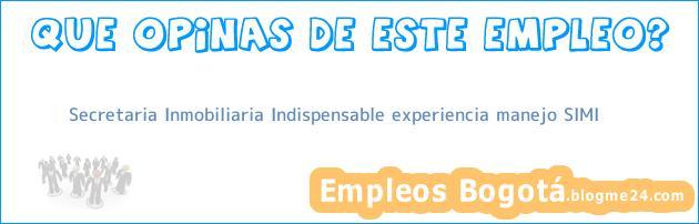 Secretaria Inmobiliaria – Indispensable Experiencia Manejo Simi