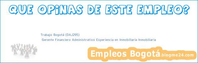 Trabajo Bogotá (DAJ295)   Gerente Financiero Administrativo Experiencia en Inmobiliaria Inmobiliaria