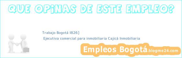 Trabajo Bogotá I826] | Ejecutiva comercial para inmobiliaria Cajicá Inmobiliaria