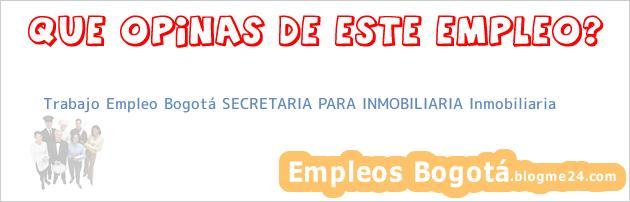 Trabajo Empleo Bogotá SECRETARIA PARA INMOBILIARIA Inmobiliaria