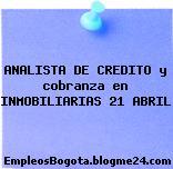 ANALISTA DE CREDITO y cobranza en INMOBILIARIAS 21 ABRIL