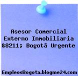 Asesor Comercial Externo Inmobiliaria &8211; Bogotá Urgente