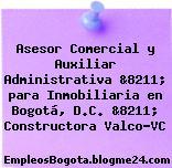 Asesor Comercial y Auxiliar Administrativa &8211; para Inmobiliaria en Bogotá, D.C. &8211; Constructora Valco-VC