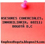 ASESORES COMERCIALES, INMOBILIARIA, &8211; BOGOTÁ D.C