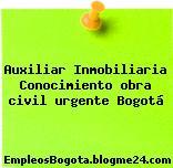 Auxiliar Inmobiliaria Conocimiento obra civil urgente Bogotá