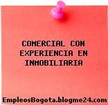 COMERCIAL CON EXPERIENCIA EN INMOBILIARIA