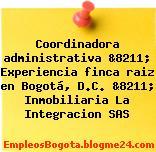 Coordinadora administrativa &8211; Experiencia finca raiz en Bogotá, D.C. &8211; Inmobiliaria La Integracion SAS