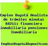 Empleo Bogotá Analista de trámites minutas &8211; financiera inmobiliaria pensiones Inmobiliaria