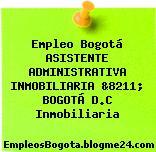 Empleo Bogotá ASISTENTE ADMINISTRATIVA INMOBILIARIA &8211; BOGOTÁ D.C Inmobiliaria
