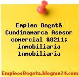 Empleo Bogotá Cundinamarca Asesor comercial &8211; inmobiliaria Inmobiliaria