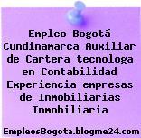 Empleo Bogotá Cundinamarca Auxiliar de Cartera tecnologa en Contabilidad Experiencia empresas de Inmobiliarias Inmobiliaria