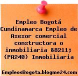 Empleo Bogotá Cundinamarca Empleo de Asesor comercial constructora o inmobiliaria &8211; (PA240) Inmobiliaria