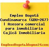 Empleo Bogotá Cundinamarca (GDU-267) | Asesora comercial para inmobiliaria Cajicá Inmobiliaria