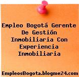 Empleo Bogotá Gerente De Gestión Inmobiliaria Con Experiencia Inmobiliaria