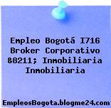 Empleo Bogotá I716 Broker Corporativo &8211; Inmobiliaria Inmobiliaria
