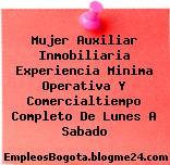 Mujer Auxiliar Inmobiliaria Experiencia Minima Operativa Y Comercialtiempo Completo De Lunes A Sabado