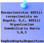 Recepcionistas &8211; recepcionista en Bogotá, D.C. &8211; Organizacion Inmobiliaria Marca S.A.S