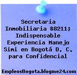 Secretaria Inmobiliaria &8211; Indispensable Experiencia Manejo Simi en Bogotá D. C. para Confidencial