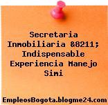 Secretaria Inmobiliaria &8211; Indispensable Experiencia Manejo Simi