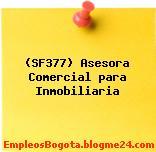 (SF377) Asesora Comercial para Inmobiliaria