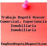 Trabajo Bogotá Asesor Comercial, Experiencia Inmobiliaria Inmobiliaria