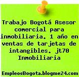 Trabajo Bogotá Asesor comercial para inmobiliaria. 1 año en ventas de tarjetas de intangibles. jt70 Inmobiliaria