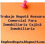 Trabajo Bogotá Asesora Comercial Para Inmobiliaria Cajicá Inmobiliaria