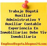 Trabajo Bogotá Auxiliar Administrativo Y Auxiliar Contable Experiencia En Inmobiliarias Debe Viv Inmobiliaria