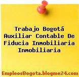Trabajo Bogotá Auxiliar Contable De Fiducia Inmobiliaria Inmobiliaria