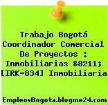 Trabajo Bogotá Coordinador Comercial De Proyectos : Inmobiliarias &8211; [IRK-834] Inmobiliaria