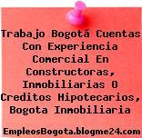 Trabajo Bogotá Cuentas Con Experiencia Comercial En Constructoras, Inmobiliarias O Creditos Hipotecarios, Bogota Inmobiliaria