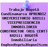 Trabajo Bogotá Cundinamarca APRENDIZ UNIVERSITARIO &8211; VICEPRESIDENCIA INMOBILIARIA CONSTRUCTOR (REG CENT) &8211; BOGOTÁ Inmobiliaria