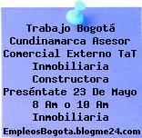 Trabajo Bogotá Cundinamarca Asesor Comercial Externo TaT Inmobiliaria Constructora Preséntate 23 De Mayo 8 Am o 10 Am Inmobiliaria