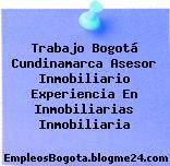 Trabajo Bogotá Cundinamarca Asesor Inmobiliario Experiencia En Inmobiliarias Inmobiliaria